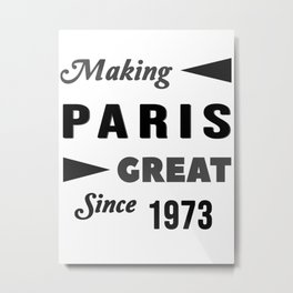 Making Paris Great Since 1973 Metal Print