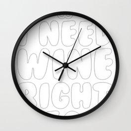 I NEED WINE RIGHT MEOW Wall Clock