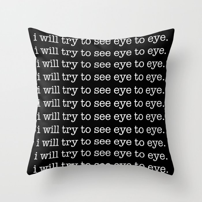 We Never See Eye To Eye Throw Pillow