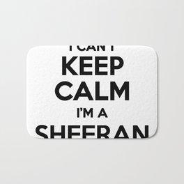 I cant keep calm I am a SHEERAN Bath Mat