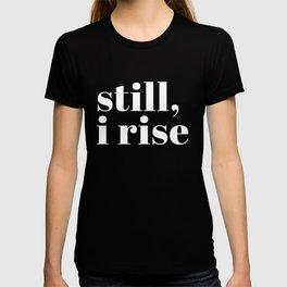 still I rise VIII T-shirt