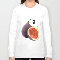fig Long Sleeve T-shirts featuring Fig by PerfectImperfections