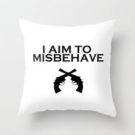 Aim to Misbehave Throw Pillow