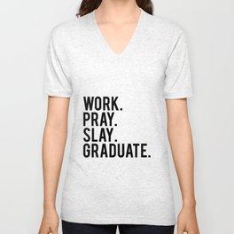 Work. Pray. Slay. Graduate. Unisex V-Neck