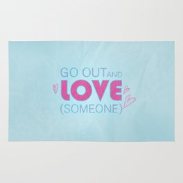Go Out And Love Someone Rug