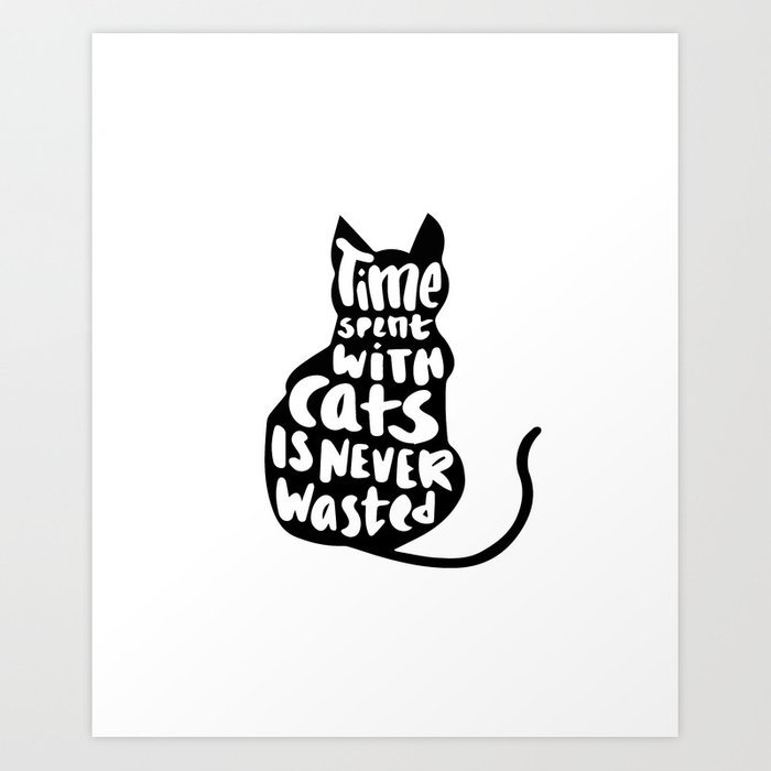 Time spent with cats is never wasted Art Print