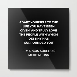 Stoic Wisdom Quotes - Marcus Aurelius Meditations - Adapt yourself to the life you have been given Metal Print