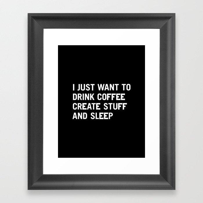 I just want to drink coffee create stuff and sleep Framed Art Print