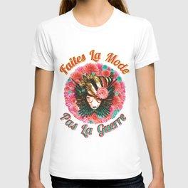 Faites La Mode Pas La Guerre T-shirt