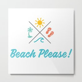 Beach Please!! Metal Print
