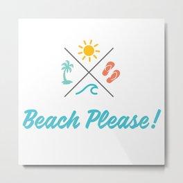 Beach Please!! Metal Print