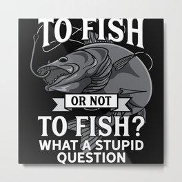Fishing Not Fishing Angler Motif Metal Print
