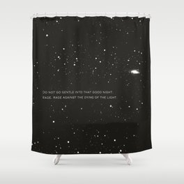 Do not go gentle into that good night.... Shower Curtain