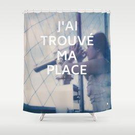 Paris (J'ai trouvé ma place) Shower Curtain