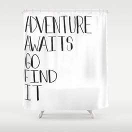 Adventure Awaits Go Find It Quote Shower Curtain