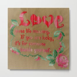 Love gives life meaning.  If you are lucky, it's for someone beside yourself. Metal Print