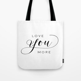 LOVE YOU MORE, Women Gift,Gift For Her,Darling I Love You,Love Quote,Love Art,Lovely Words Tote Bag
