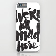 ...MAD HERE iPhone 6 Slim Case