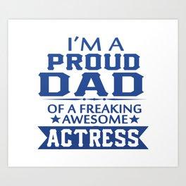 I'M A PROUD ACTRESS'S DAD Art Print