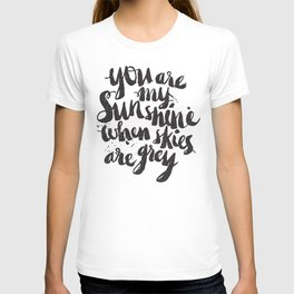 You are my sunshine when skies are grey T-shirt