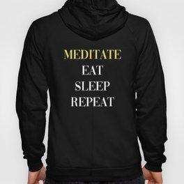 Meditate Eat Sleep Repeat Hoody