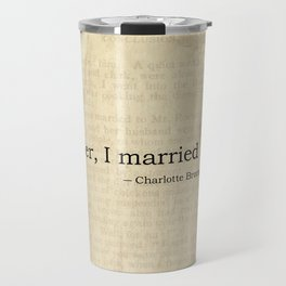 Reader I Married Him, Jane Eyre Conclusion Quote Travel Mug