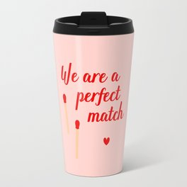 We are a perfect match - Valentine's Day Travel Mug