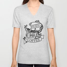 Too Much Monday, Not Enough Coffee Unisex V-Neck