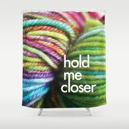Hold me  Shower Curtain