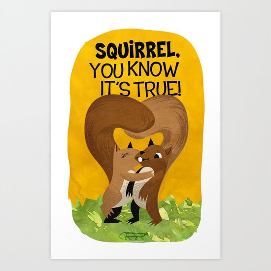 Squirrel, you know it's true! Art Print