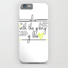 Alive with the Glory of Love iPhone 6s Slim Case