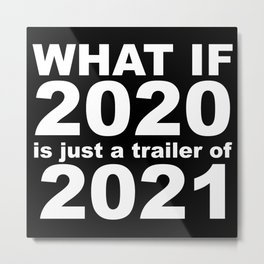 What If 2020 is just a trailer for 2021 Humor Sarcasm White Lettering Metal Print