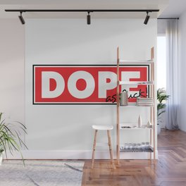 Dope as fuck Wall Mural