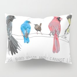 I Like Bird Butts And I Cannot Lie Pillow Sham