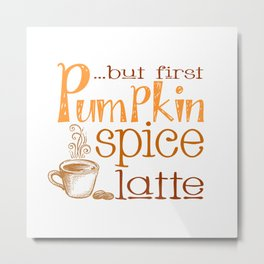 But First Pumpkin Spice Latte Metal Print