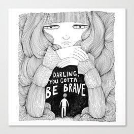Darling, You Gotta Be Brave Canvas Print