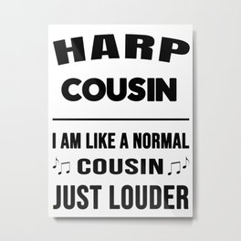 Harp Cousin Like A Normal Cousin Just Louder Metal Print