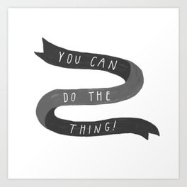 you can do the thing! Art Print