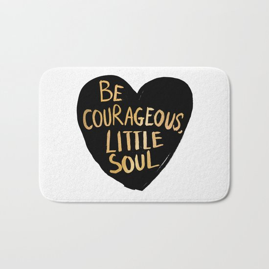 Be Courageous, Little Soul Bath Mat