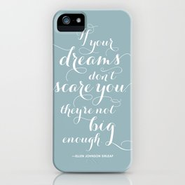 """If Your Dreams Don't Scare You, They Aren't Big Enough"" Inspirational Quote iPhone Case"