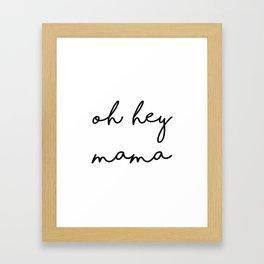 Hey Mama Framed Art Print