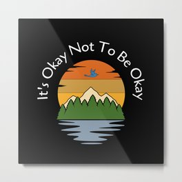 It's Okay Not To Be Okay Metal Print