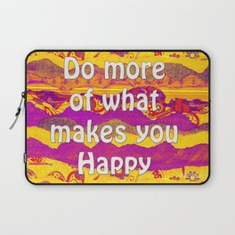 Do More Of What Makes You Happy by Kylie Fowler Laptop Sleeve