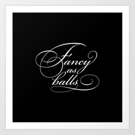 """Fancy as balls"" Black Art Print"