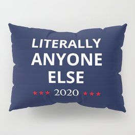 Election 2020, Anti-Trump - Anyone Else II Pillow Sham