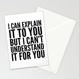 I Can Explain it to You, But I Can't Understand it for You Stationery Cards