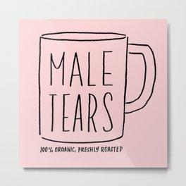 Male Tears, 100% Organic, Freshly Roasted Metal Print