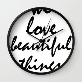 We love beautiful things Wall Clock