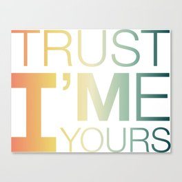 Trust Me I'M Yours Canvas Print