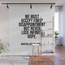 We must accept finite disappointment but never lose infinite hope. Wall Mural